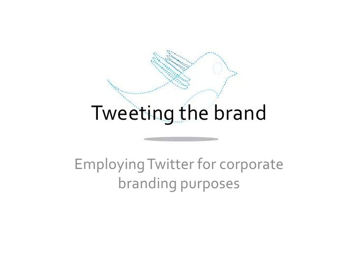 Tweeting the brand<br />Employing Twitter for corporate branding purposes<br />twitter.com/hellety<br />
