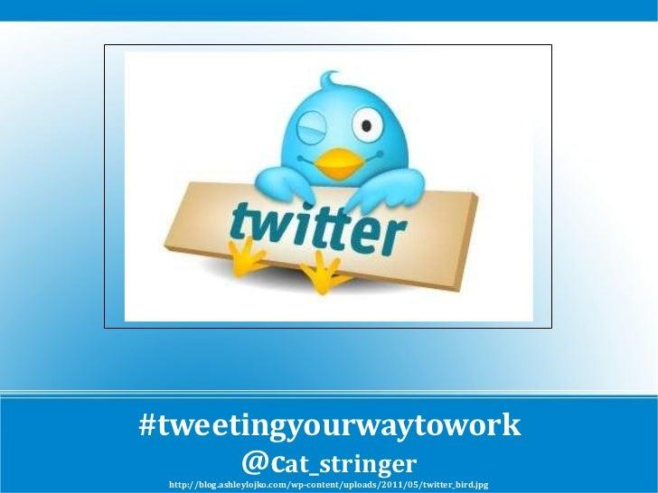 #tweetingyourwaytowork @c at_stringer http://blog.ashleylojko.com/wp-content/uploads/2011/05/twitter_bird.jpg