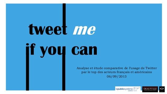 Analyse et étude comparative de l'usage de Twitter par le top des acteurs français et américains 06/09/2013 tweet me if yo...