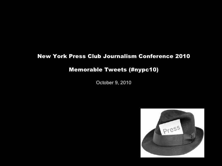 New York Press Club Journalism Conference 2010 Memorable Tweets (#nypc10) October 9, 2010
