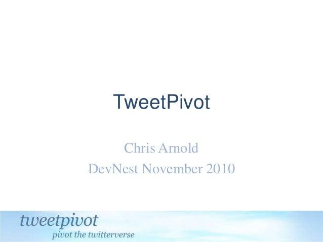 TweetPivot Chris Arnold DevNest November 2010