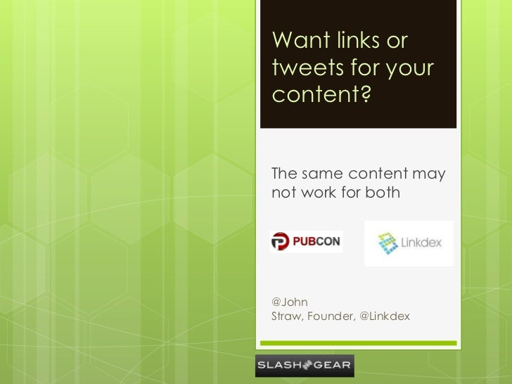 Want links ortweets for yourcontent?The same content maynot work for both@JohnStraw, Founder, @Linkdex