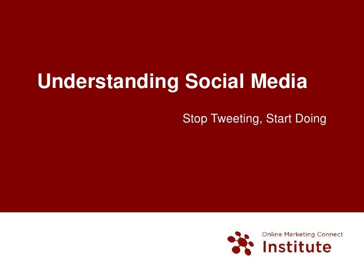 Understanding Social Media <br />Stop Tweeting, Start Doing <br />