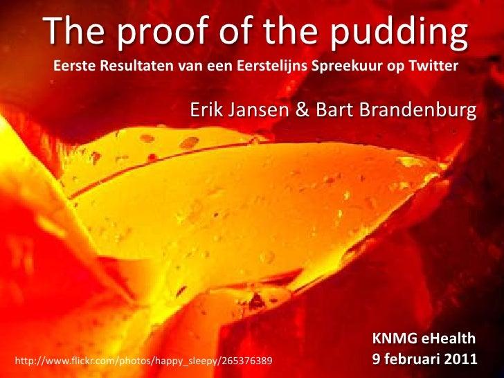 The proof of the pudding<br />EersteResultaten van eenEerstelijnsSpreekuur op Twitter<br />Erik Jansen & Bart Brandenburg<...