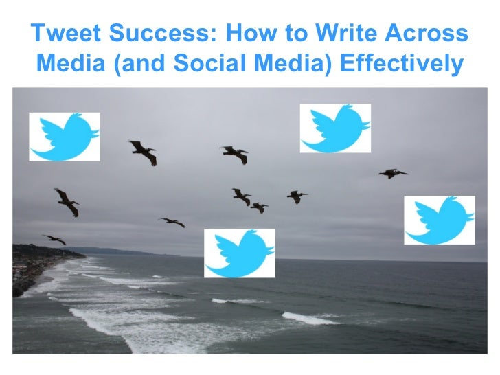 Tweet Success: How to Write AcrossMedia (and Social Media) Effectively
