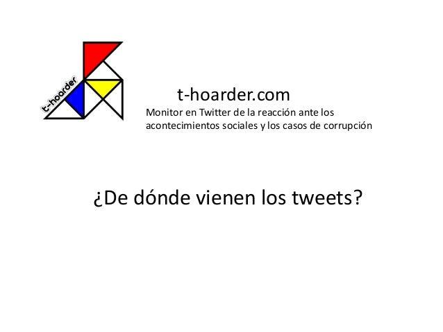 t-hoarder.com Monitor en Twitter de la reacción ante los acontecimientos sociales y los casos de corrupción ¿De dónde vien...