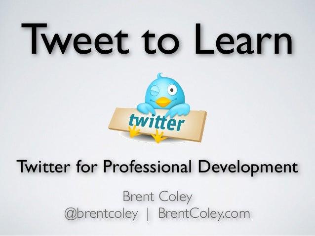 Tweet to learn: Twitter for Professional Development