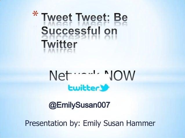 *      @EmilySusan007Presentation by: Emily Susan Hammer