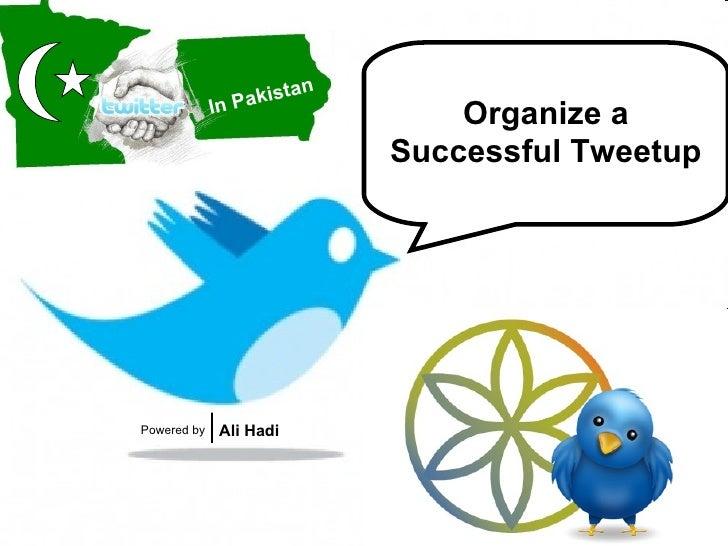 Organize a Successful Tweetup In Pakistan Powered by Ali Hadi