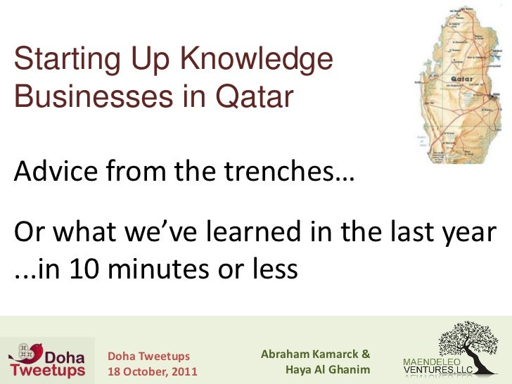 Starting Up KnowledgeBusinesses in QatarAdvice from the trenches…Or what we've learned in the last year...in 10 minutes or...