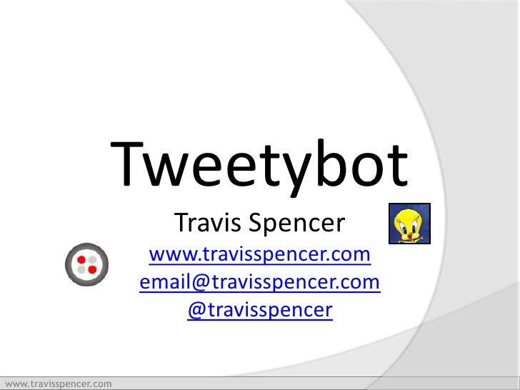 Tweetybot<br />Travis Spencer<br />www.travisspencer.com<br />email@travisspencer.com<br />@travisspencer<br />