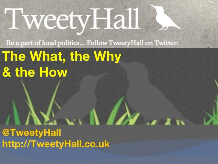 The What, the Why  & the How  @TweetyHall http://TweetyHall.co.uk