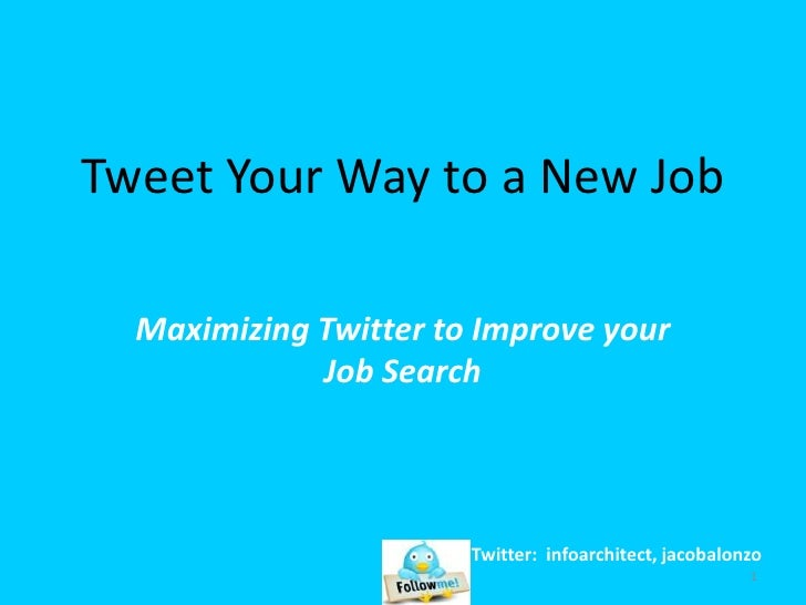 Tweet Your Way to a New Job<br />Maximizing Twitter to Improve your Job Search <br />1<br />