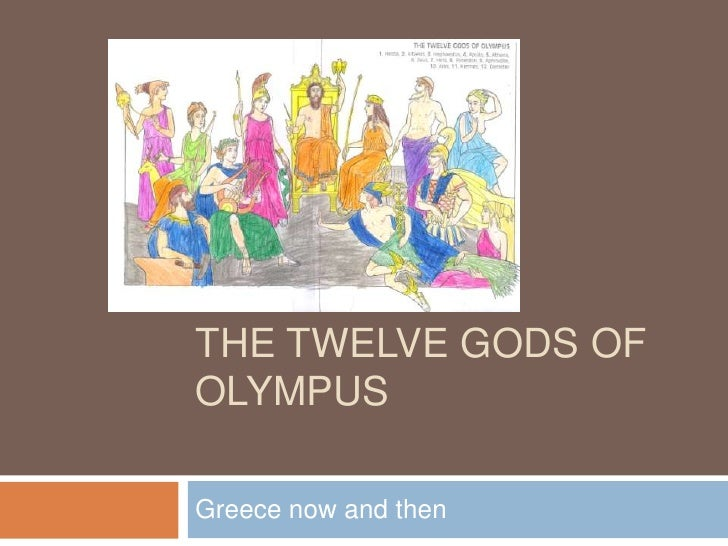 The twelve gods of  Olympus<br />Greece now and then<br />