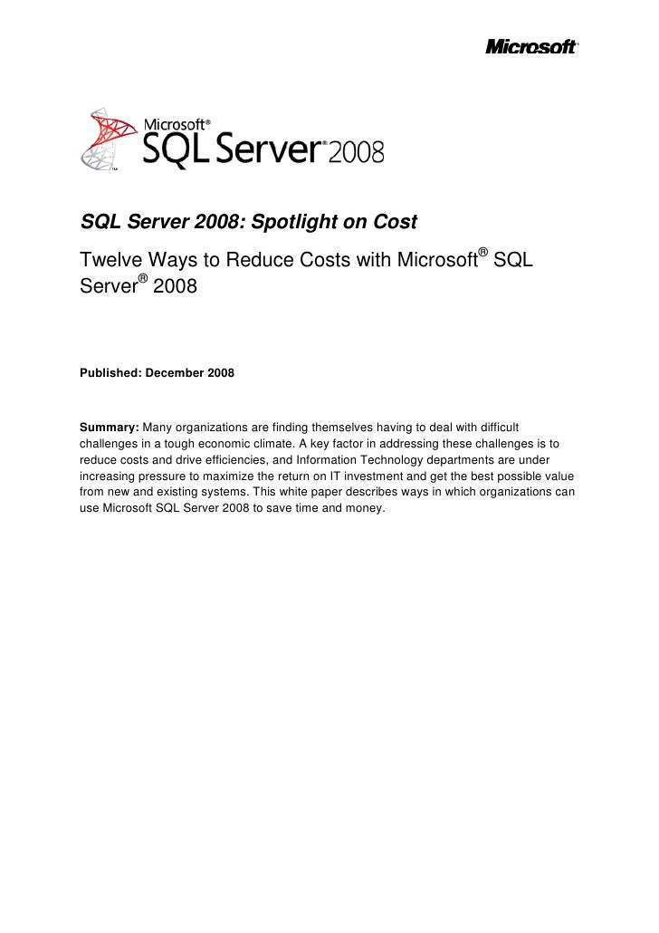 SQL Server 2008: Spotlight on Cost Twelve Ways to Reduce Costs with Microsoft® SQL Server® 2008    Published: December 200...