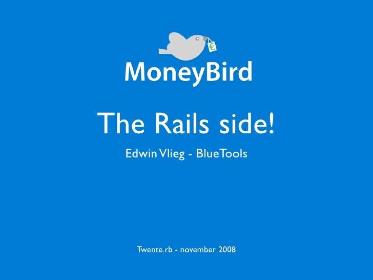 The Rails side!   Edwin Vlieg - BlueTools         Twente.rb - november 2008