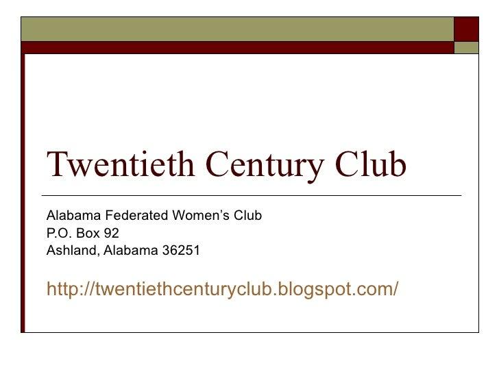 Twentieth Century Club Alabama Federated Women's Club P.O. Box 92 Ashland, Alabama 36251 http://twentiethcenturyclub.blogs...
