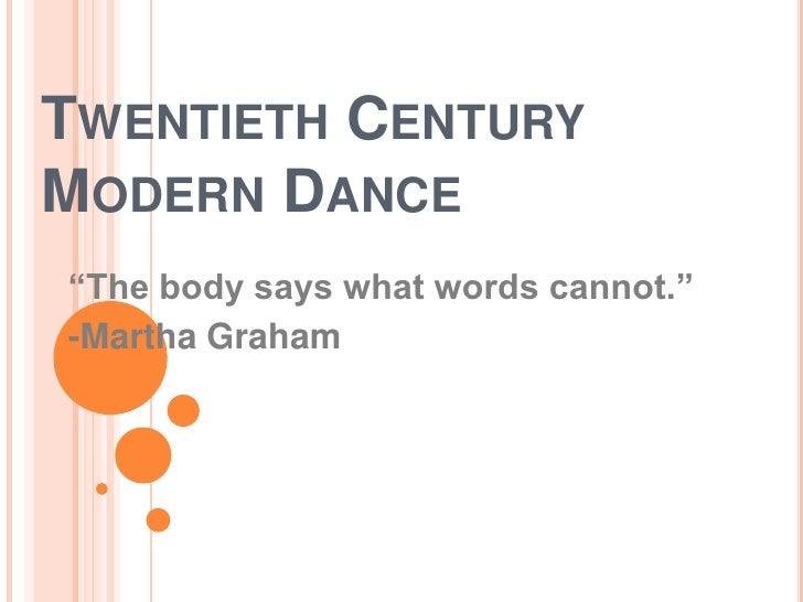 "Twentieth CenturyModern Dance<br />""The body says what words cannot.""<br />-Martha Graham<br />"