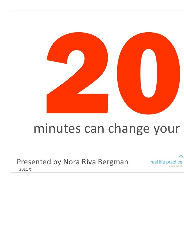 minutes can change your life.Presented by Nora Riva Bergman2011 ©