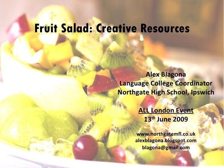 Fruit Salad: Creative Resources Alex Blagona Language College Coordinator Northgate High School, Ipswich ALL London Event ...