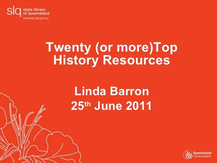 <ul><li>Twenty (or more)Top History Resources </li></ul><ul><li>Linda Barron </li></ul><ul><li>25 th  June 2011 </li></ul>