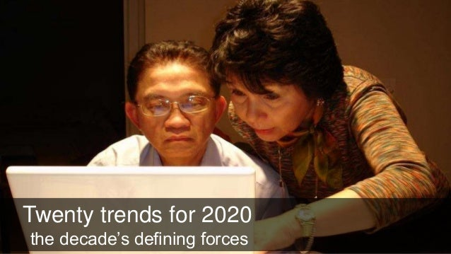 Twenty trends for 2020 Twenty trends for 2020 the decade's defining forces