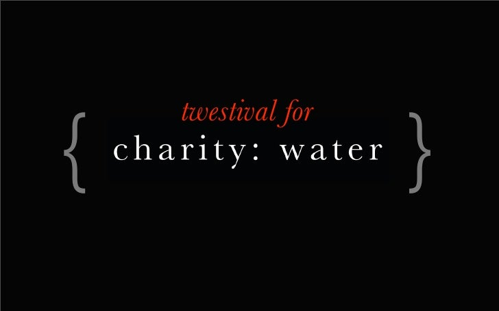 partnership proposal:  twestival for charity: water                        or     how your brand can make friends with the...