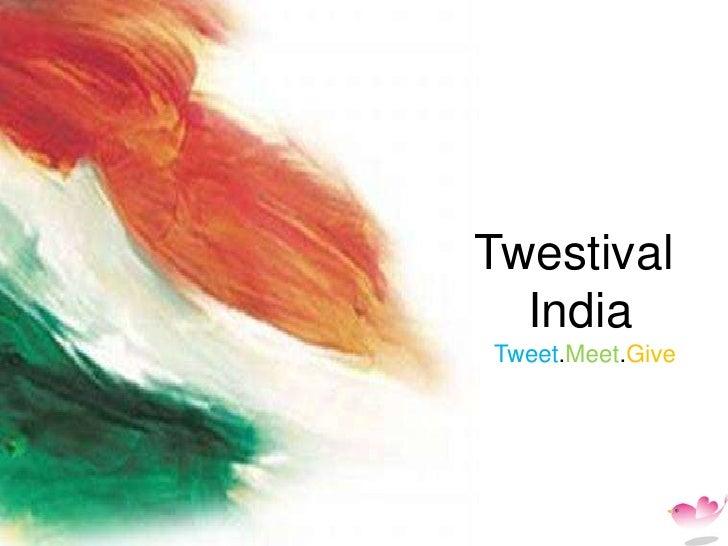 Twestival<br />    India<br />Tweet.Meet.Give<br />