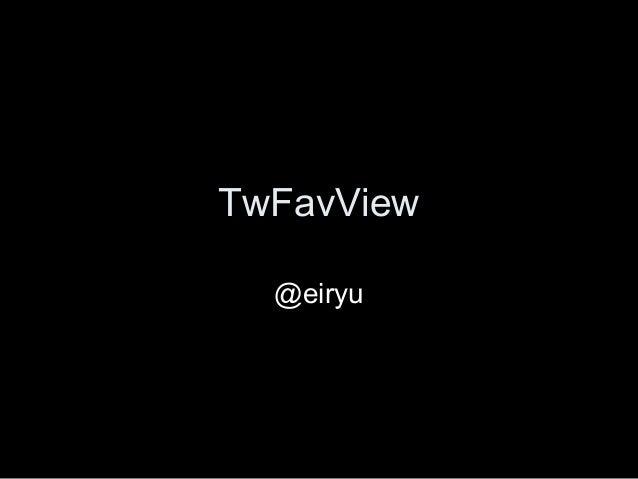 TwFavView @eiryu