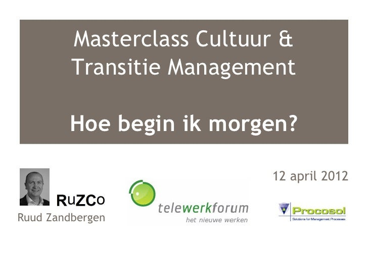 Masterclass Cultuur &         Transitie Management        Hoe begin ik morgen?                           12 april 2012Ruud...
