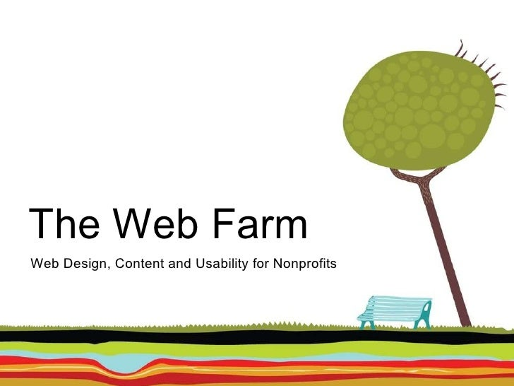 The Web Farm <ul><li>Web Design, Content and Usability for Nonprofits </li></ul>