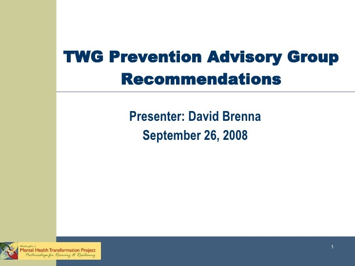 TWG Prevention Advisory Group Recommendations Presenter: David Brenna September 26, 2008
