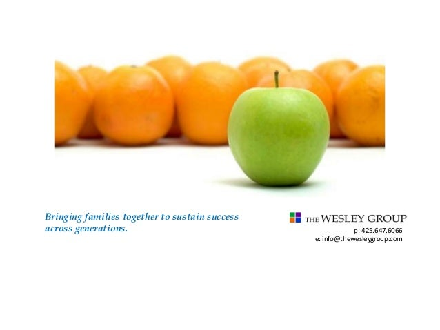 Bringing families together to sustain success across generations. p: 425.647.6066 e: info@thewesleygroup.com