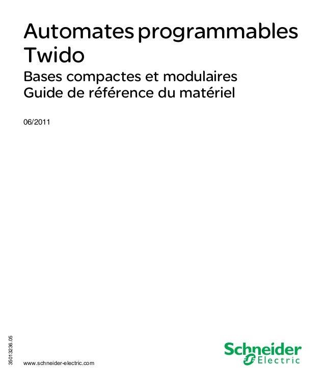 Automates programmables Twido 35013236 06/2011  Automates programmables Twido Bases compactes et modulaires Guide de référ...