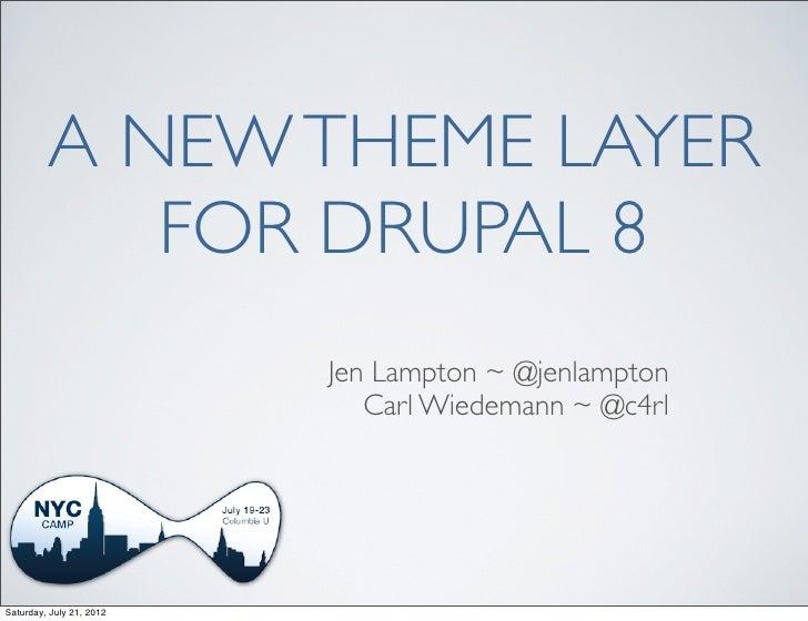 A NEW THEME LAYER            FOR DRUPAL 8                          Jen Lampton ~ @jenlampton                             C...
