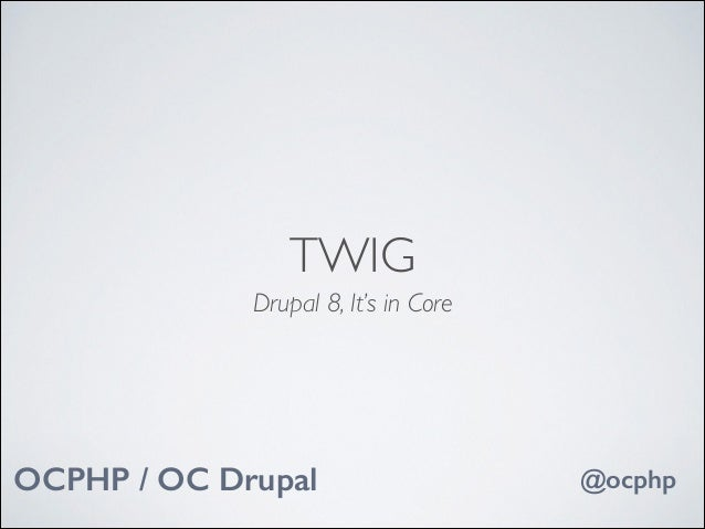 Twig for Drupal 8 and PHP | Presented at OC Drupal