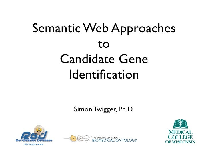Semantic Web Approaches            to     Candidate Gene      Identification        Simon Twigger, Ph.D.