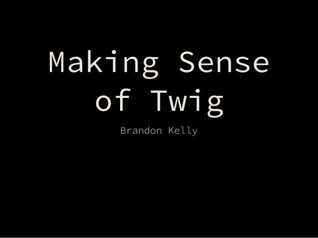 Making Sense of Twig Brandon Kelly