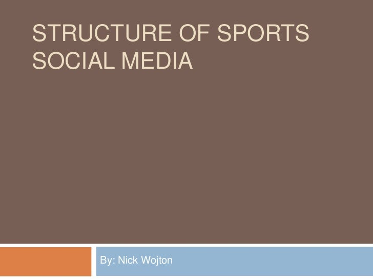 STRUCTURE OF SPORTSSOCIAL MEDIA    By: Nick Wojton
