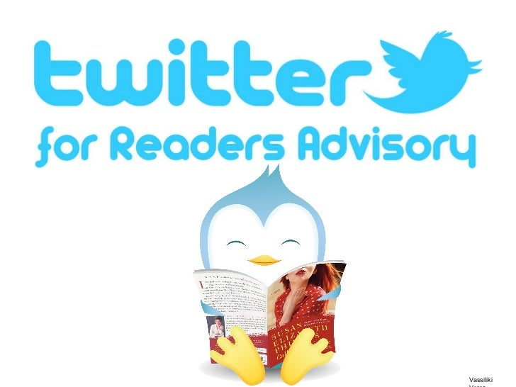 Twitter for readers advisory by Vassilki Veros