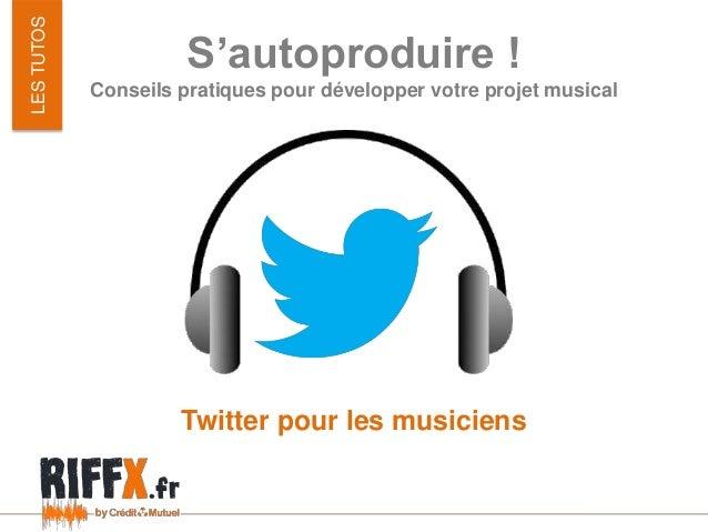 S'autoproduire !Conseils pratiques pour développer votre projet musicalLESTUTOSTwitter pour les musiciens
