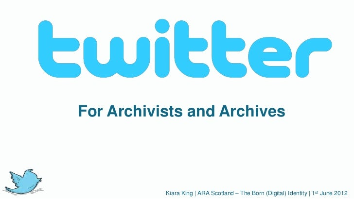For Archivists and Archives           Kiara King | ARA Scotland – The Born (Digital) Identity | 1st June 2012