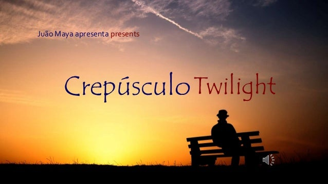 Twilight Juão Maya apresenta presents Crepúsculo