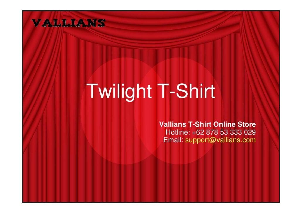 Twilight T-Shirt         Vallians T-Shirt Online Store          Hotline: +62 878 53 333 029          Email: support@vallia...