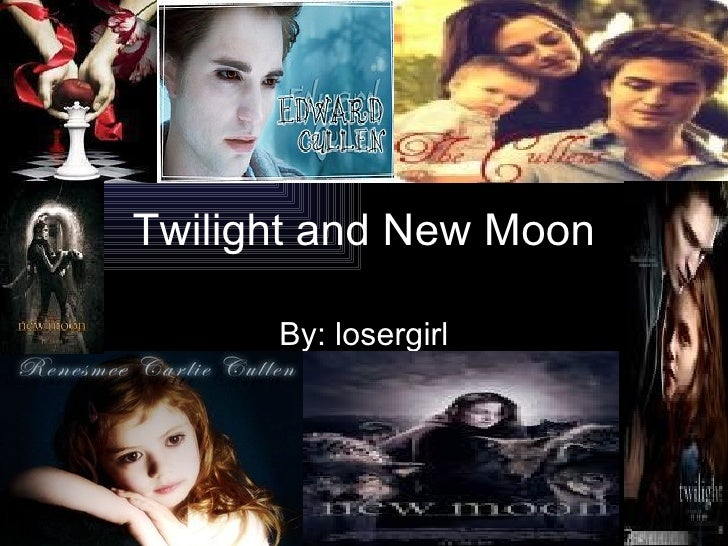 Twilight and New Moon By: losergirl