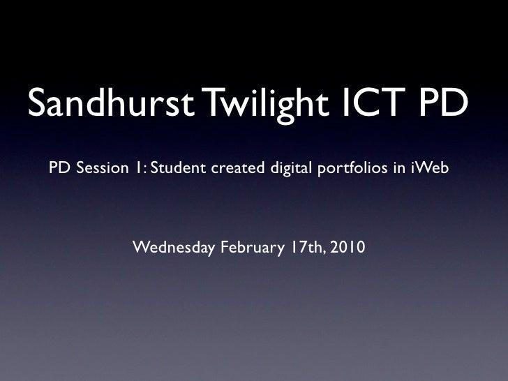 Sandhurst Twilight ICT PD  PD Session 1: Student created digital portfolios in iWeb                Wednesday February 17th...