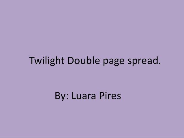 Twilight Double page spread.     By: Luara Pires