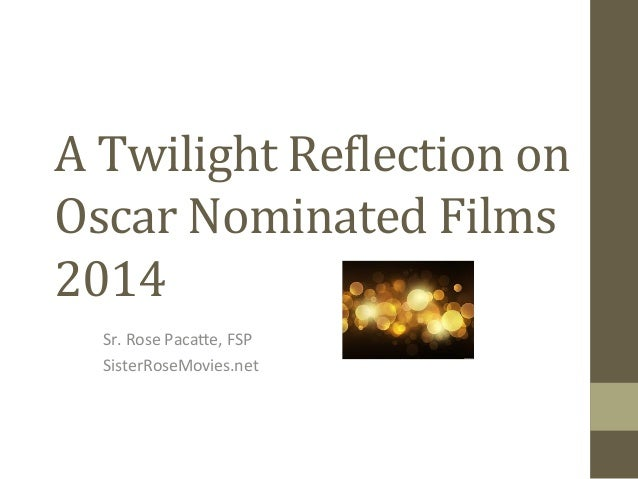 A	   Twilight	   Re,lection	   on	    Oscar	   Nominated	   Films	    2014	    Sr.	   Rose	   Paca,e,	   FSP	    SisterRos...