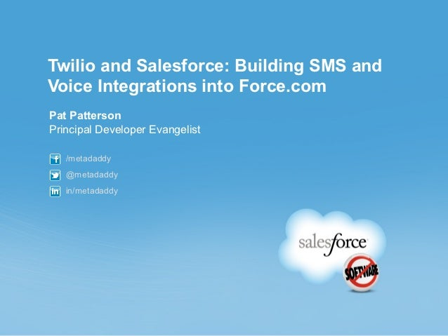 Twilio and Salesforce: Building SMS andVoice Integrations into Force.comPat PattersonPrincipal Developer Evangelist   /met...