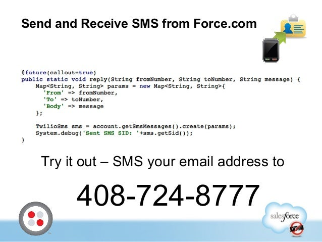 Send and Receive SMS from Force.com Try it out – SMS your email address to 408-724-8777